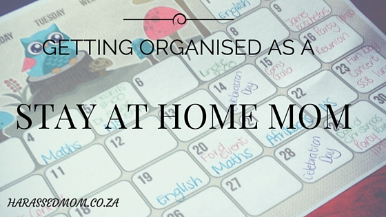 Getting organised as a stay at home mom