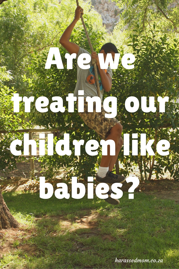 Are we treating our children like babies? HarassedMom