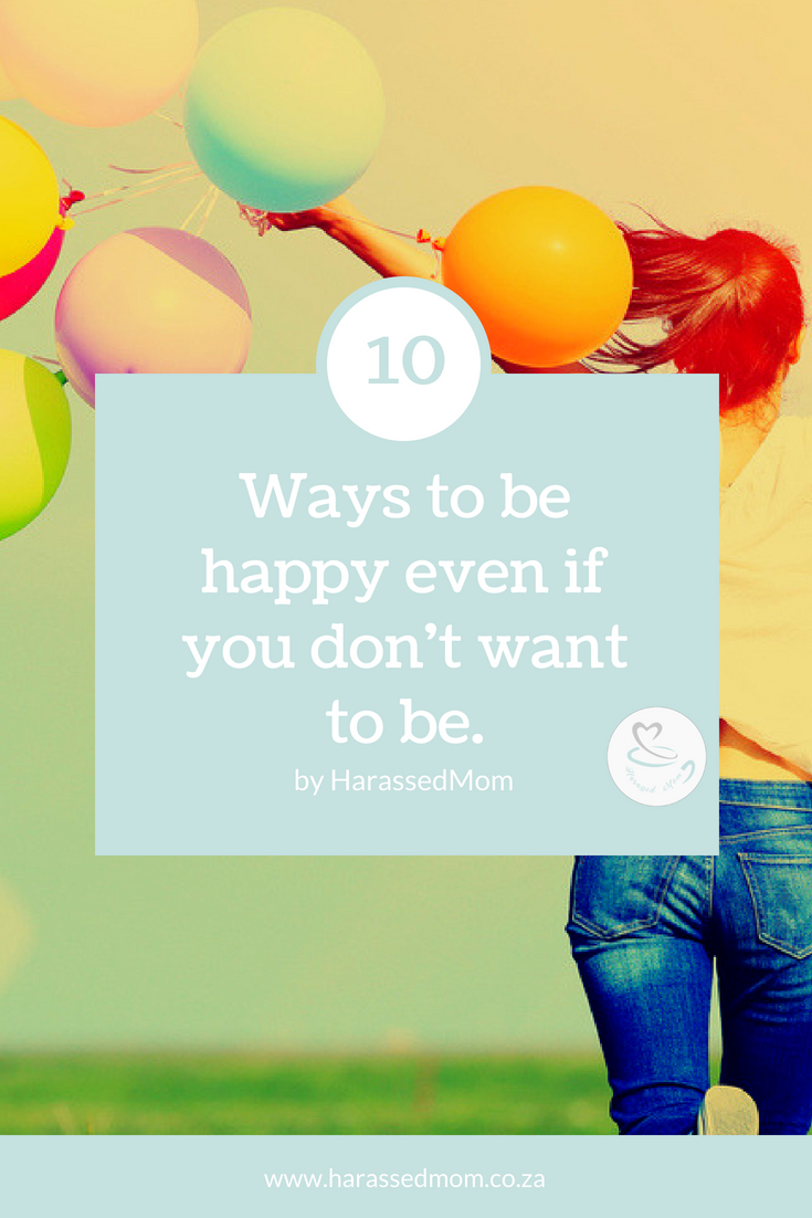 How to be happy when you don't want to be |HarassedMom